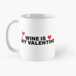 Wine is my valentine printed mugs