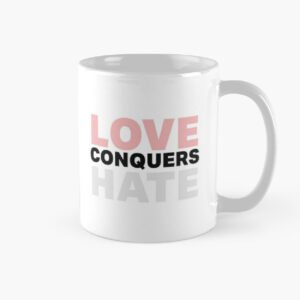 Love conquers hate printed mugs