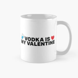 Vodka is my valentine printed mugs
